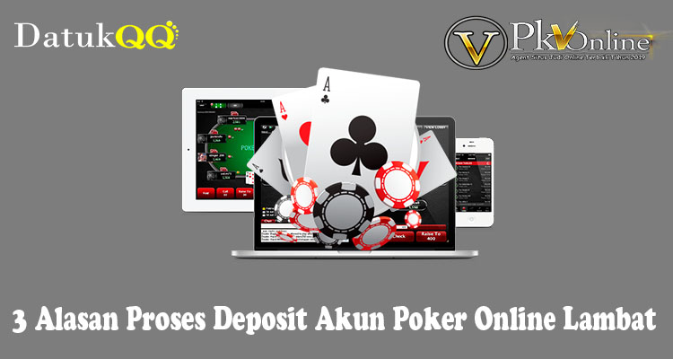 3 Alasan Proses Deposit Akun Poker Online Lambat
