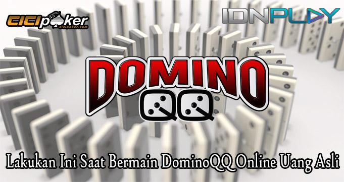 Lakukan Ini Saat Bermain DominoQQ Online Uang Asli