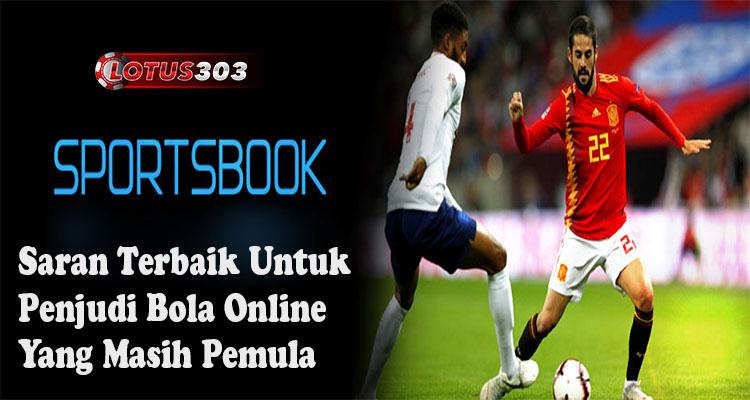 Saran Terbaik Untuk Penjudi Bola Online Yang Masih Pemula