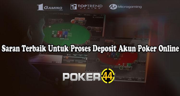 Saran Terbaik Untuk Proses Deposit Akun Poker Online