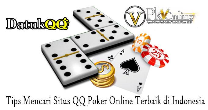 Tips Mencari Situs QQ Poker Online Terbaik di Indonesia